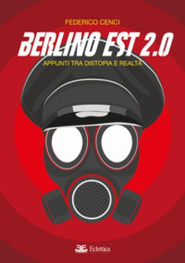 Berlino Est 2.0. Appunti tra distopia e realtà - Federico Cenci | Kritjur.org