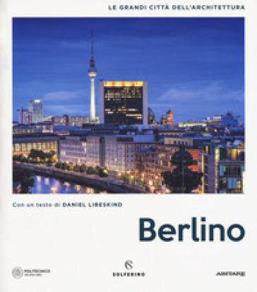 Berlino. Le grandi città dell'architettura. Ediz. illustrata