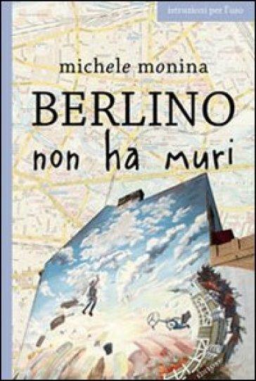 Berlino non ha muri - Michele Monina | Thecosgala.com