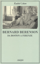 Bernard Berenson. Da Boston a Firenze