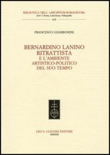 Bernardino Lanino ritrattista e l'ambiente artistico-politico del suo tempo - Francesco Giambonini |