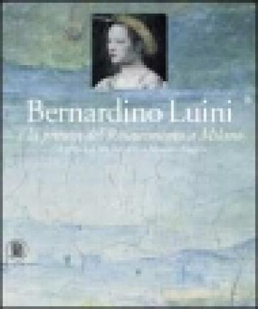 Bernardino Luini e la pittura del Rinascimento a Milano. Gli affreschi di San Maurizio al Monastero Maggiore - S. Bandera |