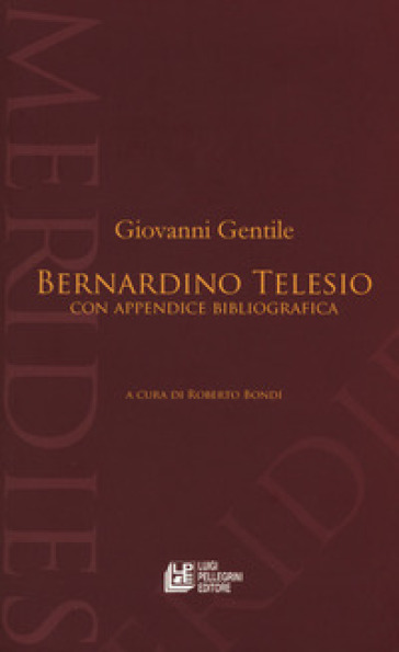 Bernardino Telesio. Con appendice bibliografica - Giovanni Gentile  