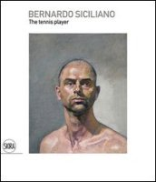 Bernardo Siciliano. The tennis player. Ediz. italiana e inglese