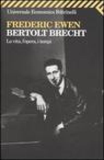 Bertold Brecht. La vita, l'opera, i tempi - Frederic Ewen | Jonathanterrington.com