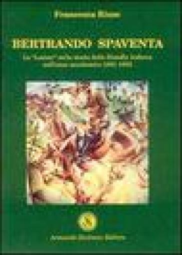 Bertrando Spaventa. Le «lezioni» sulla storia della filosofia italiana nell'anno accademico 1861-1862 - Francesca Rizzo |