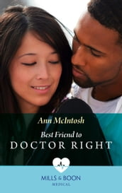 Best Friend To Doctor Right (Mills & Boon Medical)