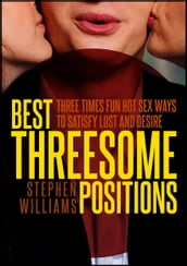 Best Threesome Positions: Three Times Fun Hot Sex Ways To Satisfy Lust and Desire