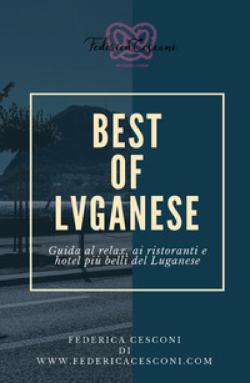 Best of Luganese. Ediz. italiana - Federica Cesconi | Rochesterscifianimecon.com