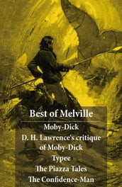Best of Melville: Moby-Dick + D. H. Lawrence s critique of Moby-Dick + Typee + The Piazza Tales (The Piazza + Bartleby + Benito Cereno + The Lightning-Rod Man + The Encantadas, or Enchanted Isles + The Bell-Tower) + The Confidence-Man