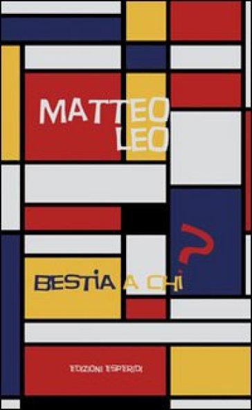 Bestia a chi? - Matteo Leo  