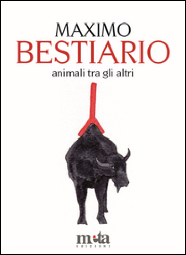 Bestiario. Animali tra gli altri - Maximo Pellegrinetti |