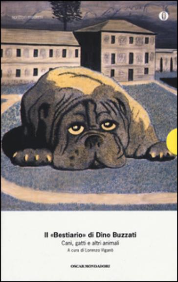 Il «Bestiario». Cani, gatti e altri animali - Dino Buzzati |