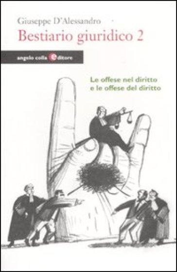 Bestiario giuridico. 2.Le offese nel diritto e le offese del diritto - Giuseppe D'Alessandro | Rochesterscifianimecon.com