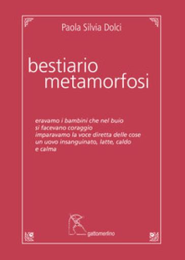 Bestiario, metamorfosi - Paola Silvia Dolci |