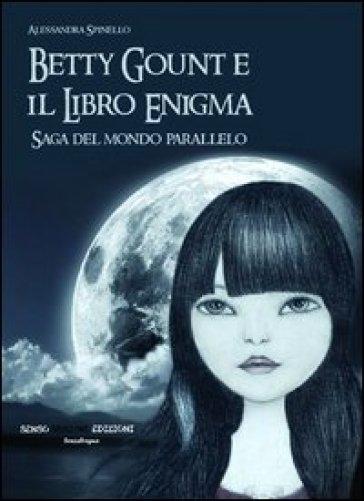 Betty Gount e il libro enigma. Saga del mondo parallelo - Alessandra Spinello |