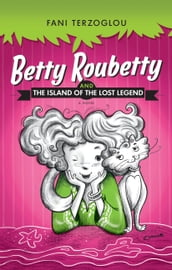 Betty Roubetty and the Island of the Lost Legend