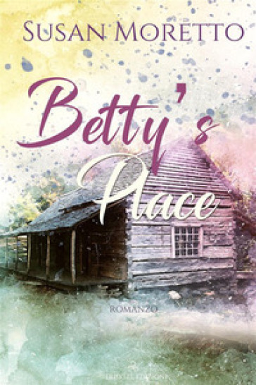 Betty's Place - Susan Moretto  