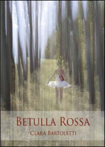 Betulla rossa - Clara Bartoletti  