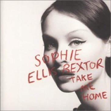 Bextor - take me home (a girl like me)-sophie ellis-bextor - take me home (a girl like me)