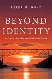 Beyond Identity, Navigating Life s Waters with Parkinson s Disease