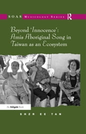 Beyond  Innocence : Amis Aboriginal Song in Taiwan as an Ecosystem