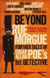 Beyond Rue Morgue: Further Tales of Edgar Allan Poe s First Detective