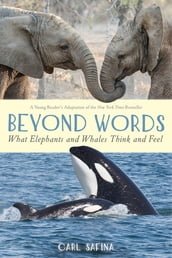 Beyond Words: What Elephants and Whales Think and Feel (A Young Reader s Adaptation)