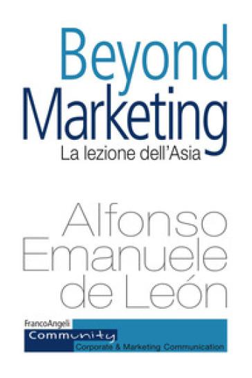 Beyond marketing. La lezione dell'Asia - Alfonso Emanuele De Leon | Thecosgala.com