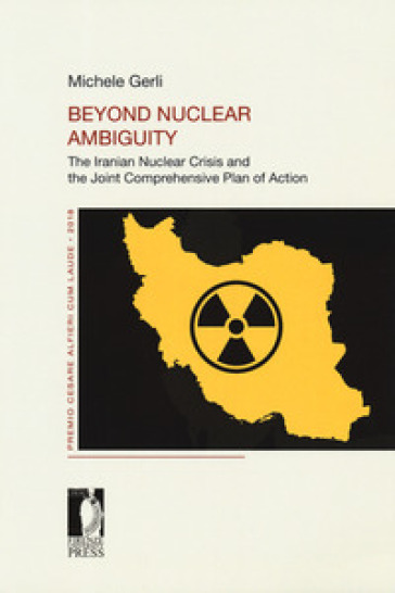 Beyond nuclear ambiguity. The Iranian nuclear crisis and the joint comprehensive plan of action - Michele Gerli pdf epub