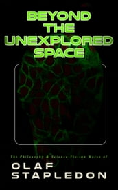 Beyond the Unexplored Space: The Philosophy & Science-Fiction Works of Olaf Stapledon