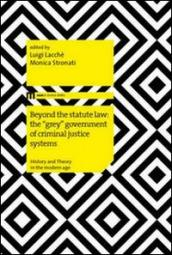 Beyond the statute law: the «grey» government of criminal justice systems