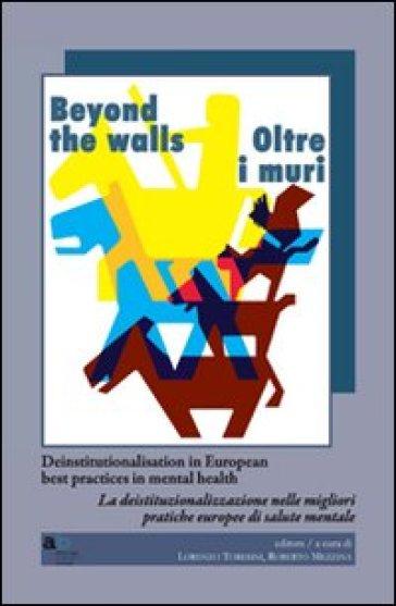 Beyond the walls-Oltre i muri. Deinstitutionalisation in european best practices in mental health. Ediz. italiana e inglese - R. Mezzina pdf epub