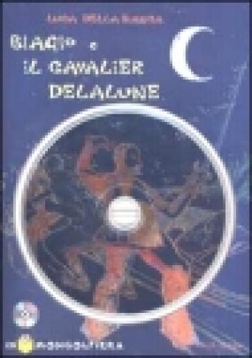 Biagio e il cavalier Delalune. Con CD-ROM - Luca Della Bianca | Kritjur.org