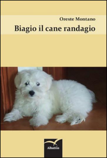 Biagio il cane randagio - Oreste Montano pdf epub