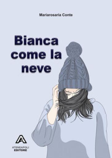 Bianca come la neve - Mariarosaria Conte |