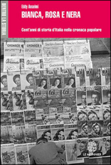 Bianca, rosa e nera. Cent'anni di storia d'Italia nella cronaca popolare