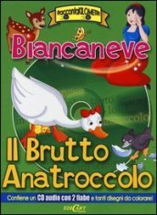 Biancaneve-Il brutto anatroccolo. Con CD Audio