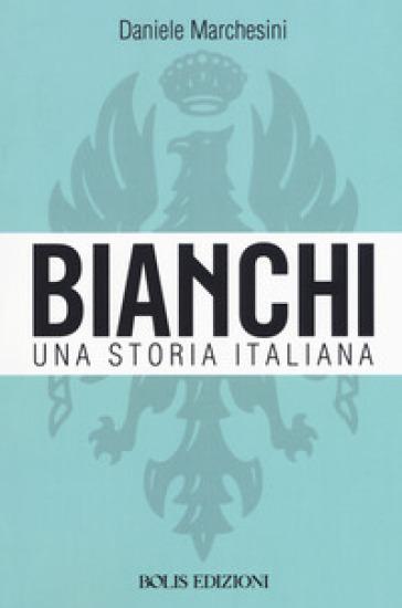 Bianchi. Una storia italiana - Daniele Marchesini | Ericsfund.org