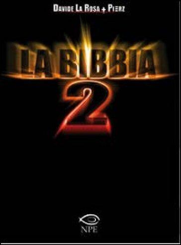 La Bibbia 2. Il sequel del libro più letto al mondo che nessuno ha mai letto - Davide La Rosa |