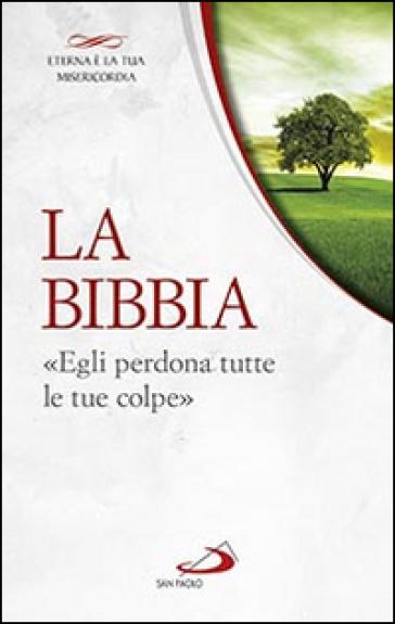 La Bibbia. «Egli perdona tutte le tue colpe» - G. Vigini  
