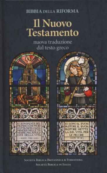 Bibbia della Riforma. Il Nuovo Testamento. Nuova traduzione dal testo greco