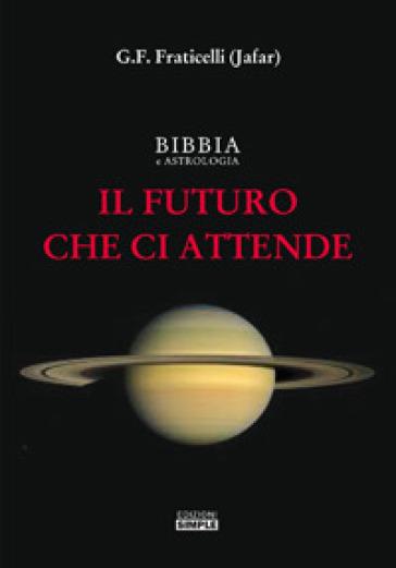 Bibbia e astrologia. Il futuro che ci attende - G. F. Fraticelli pdf epub