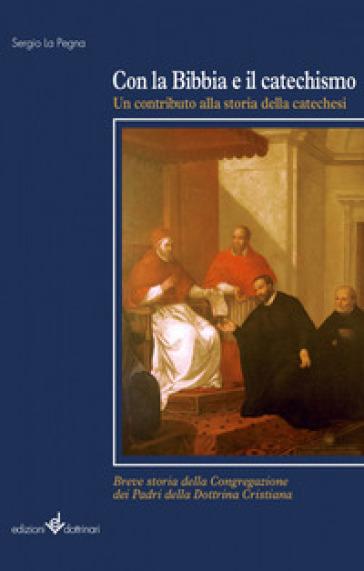 Con la Bibbia e il catechismo. Un contributo alla storia della catechesi - Sergio La Pegna | Kritjur.org