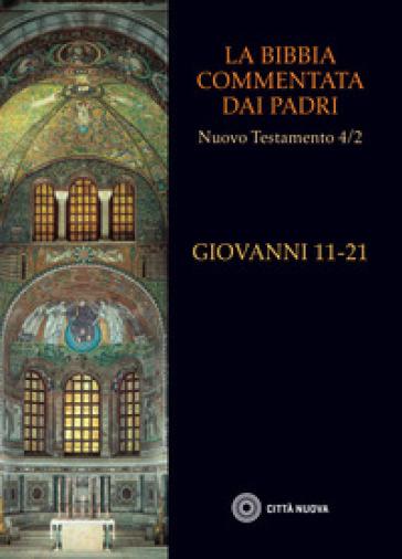 La Bibbia commentata dai Padri. Nuovo Testamento. 4/2: Giovanni 11-21 - J. C. Elowsky   Kritjur.org