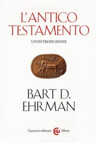 La Bibbia. Un'introduzione: L'Antico testamento-Il Nuovo Testamento - Bart D. Ehrman  