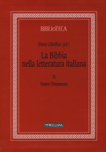 La Bibbia nella letteratura italiana. 4: Nuovo Testamento - P. Gibellini |