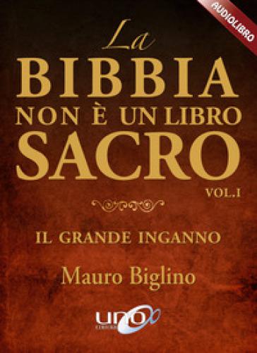 La Bibbia non è un libro sacro. Il grande inganno. Audiolibro. CD Audio formato MP3. 1. - Mauro Biglino |