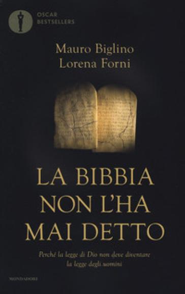 La Bibbia non l'ha mai detto. Perché la legge di Dio non deve diventare la legge degli uomini - Mauro Biglino pdf epub