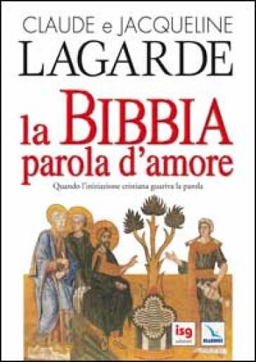 La Bibbia, parola d'amore. Quando l'iniziazione cristiana guariva la parola - Claude Lagarde pdf epub